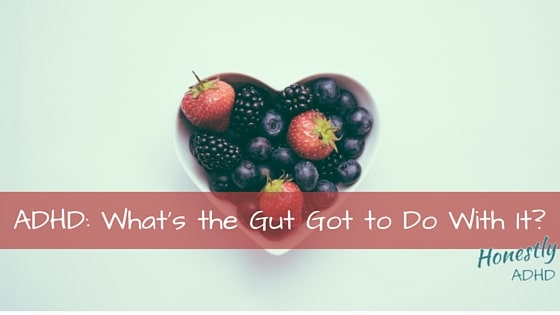 ADHD: What's the GUT Got to Do With It?