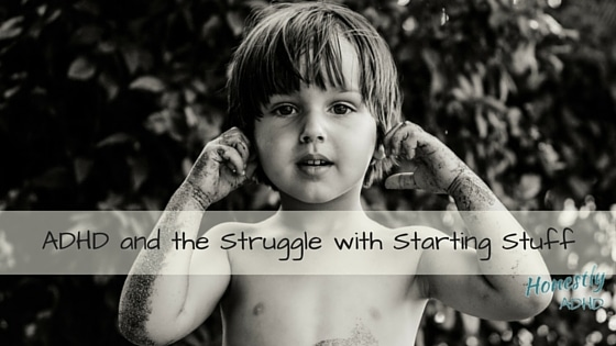 ADHD and the Struggle With Starting Stuff (i.e. Task Initiation)