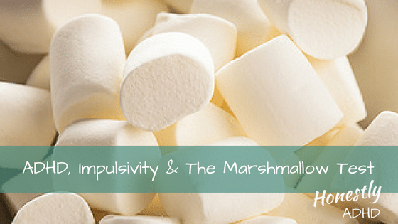 ADHD, Impulsivity & Marshmallows
