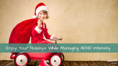 Enjoy your holidays while managing adhd intensity