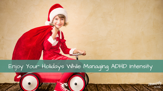 Six Tips for Enjoying the Holidays While Managing Your Child's ADHD
