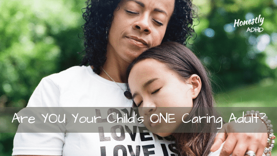 Are YOU Your Child's ONE Caring Adult?