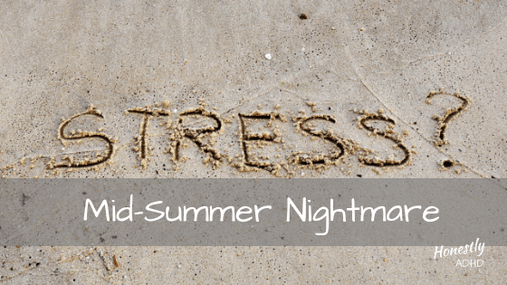 Having a Mid-Summer Nightmare?!