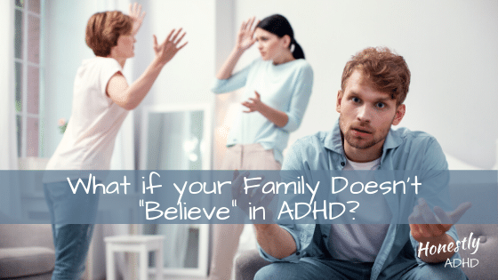 "What if your Family Doesn't ""Believe"" in ADHD?"