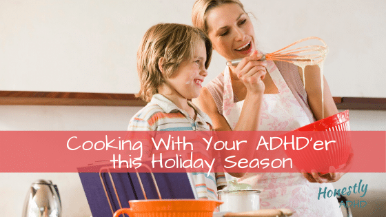 Cooking With Your ADHD'er this Holiday Season