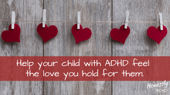 Help your child with ADHD feel the love you hold for them