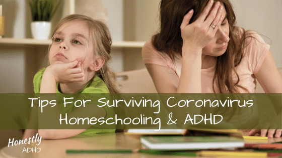 Tips For Surviving Coronavirus, Homeschooling & ADHD